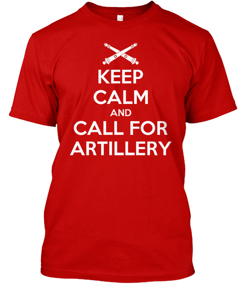 Keep Calm And Call For Artillery Classic Red T-Shirt Front