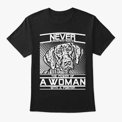 Never Underestimate Pointer Woman Shirt Black T-Shirt Front