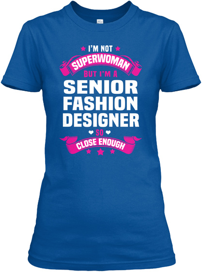 Senior Fashion Designer I M Not Superwoman But I M A Senior Fashion Designer So Close Enough Products From I Love My Job Teespring