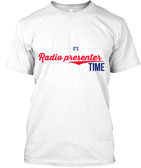 It's Radio Presenter Time White T-Shirt Front