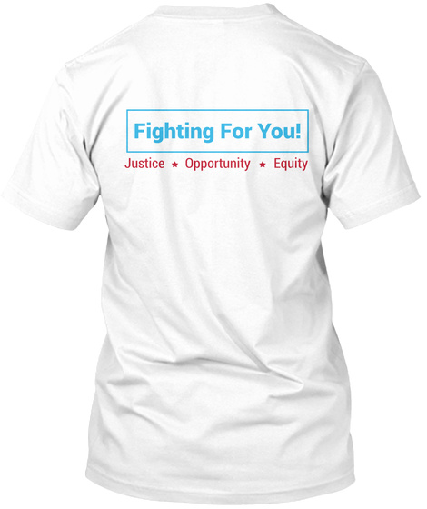 Fighting For You! Justice Opportunity Equity White T-Shirt Back