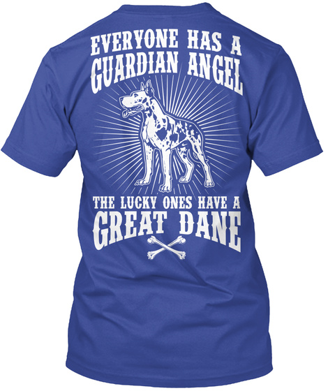Everyone Has A Guardian Angel The Lucky Ones Have A Great Dane Deep Royal T-Shirt Back