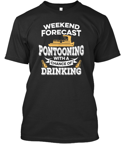 Weekend Forecast Pontooning With A Chance Of Drinking Black T-Shirt Front