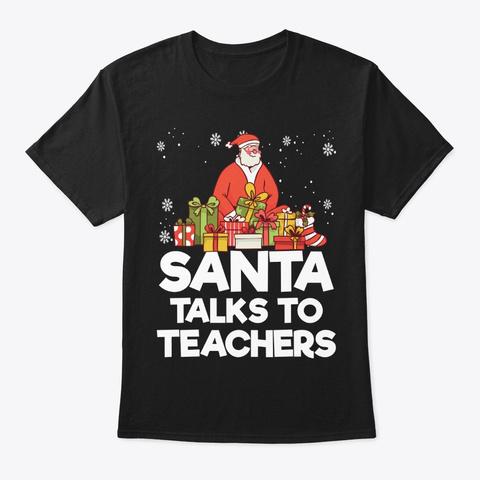 Santa Talks To Teachers School Black T-Shirt Front
