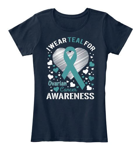 I Wear Teal For Ovarian Cancer Awareness New Navy T-Shirt Front