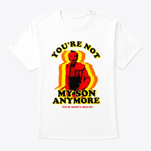 Youre Not My Son Anymore merch
