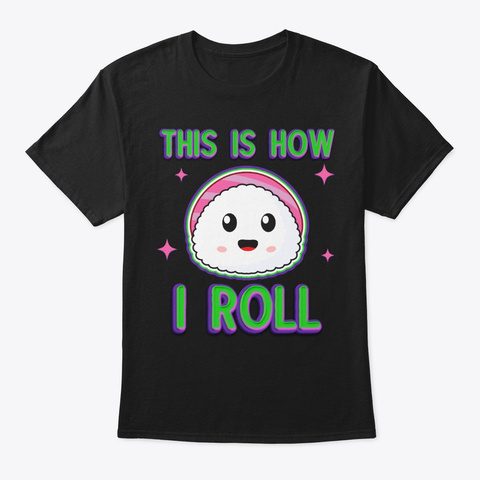 This Is How I Roll Gift For Sushi Lover Black T-Shirt Front