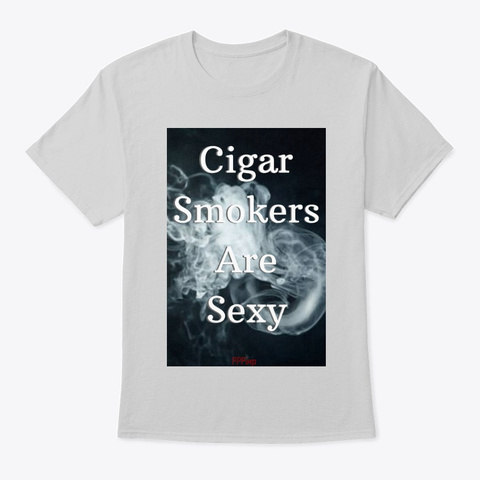 Olb Cigar Smokers Are Sexy Design Light Steel T-Shirt Front