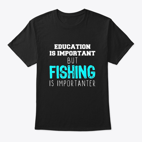 Education Is Important But Fishing Is Black T-Shirt Front