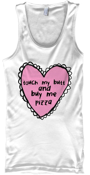 Touch My Butt &Amp; Buy Me Pizza White T-Shirt Front