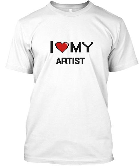I Love My Artist White T-Shirt Front