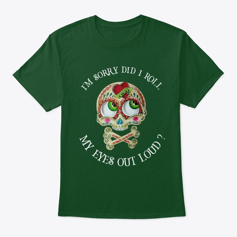 I'm Sorry, Did I Roll My Eyes Out Loud   Deep Forest T-Shirt Front