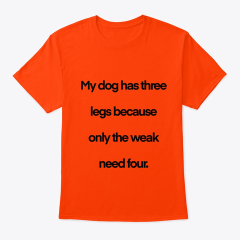 Only Weak Dogs Need Four Legs Orange T-Shirt Front