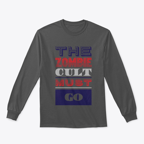 The Zombie Cult Must Go Charcoal T-Shirt Front