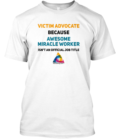 Victim Advocate Because Awesome Miracle Worker Isn't An Official Job Title White T-Shirt Front
