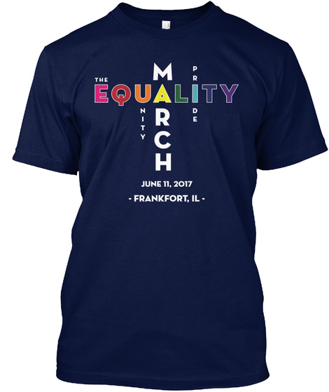 The Equality Unity March Pride June 11 Frankfort, Il Navy T-Shirt Front