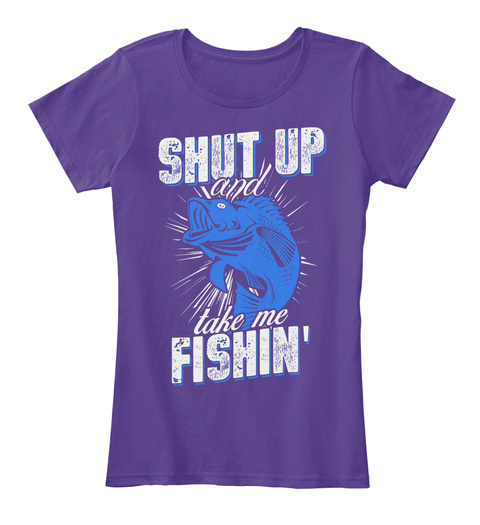Shut Up And Take Me Fishin' Purple T-Shirt Front