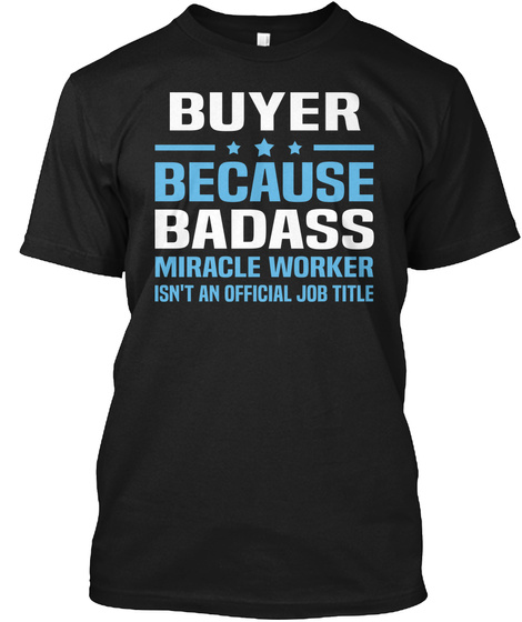 Buyer Because Badass Miracle Worker Isn't An Official Job Title Black T-Shirt Front
