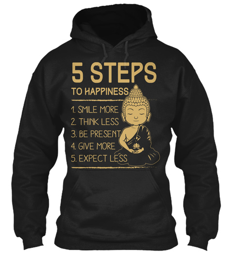 5 Steps To Happiness 1. Smile More 2. Think Less 3. Be Present 4. Give More 5. Expect Less Black T-Shirt Front