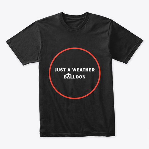 Just A Weather Balloon 👽 #Sfsf Black T-Shirt Front
