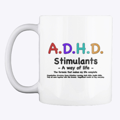 Adhd Stimulants   A Way Of Life   White T-Shirt Front