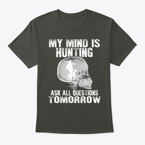 My Mind Is Hunting T Shirt Smoke Gray T-Shirt Front