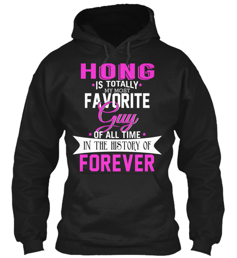 Hong Is Totally My Most Favorite Guy. Customizable Name  Black T-Shirt Front