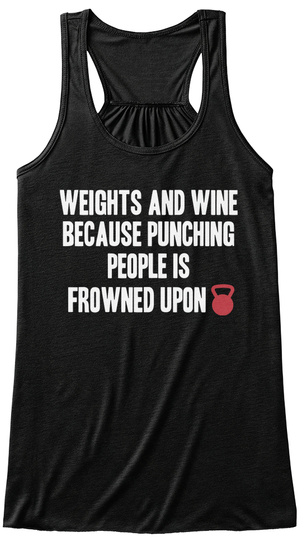 Weights And Wine Because Punching People Is Frowned Upon  Black T-Shirt Front