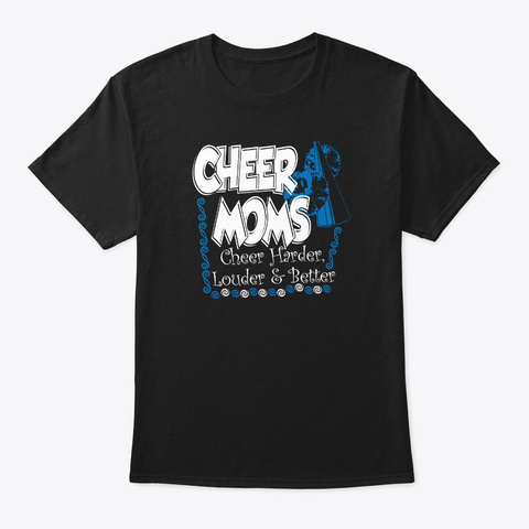 Cheer Moms Cheer Harder Louder And Black T-Shirt Front