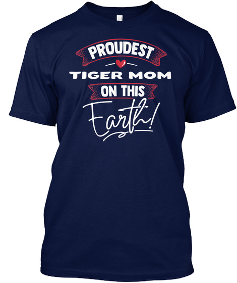 Proudest Tiger Mom In The World Mother's Day Gift Navy T-Shirt Front