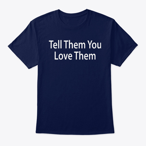 Tell Them You Love Them T Shirt Navy T-Shirt Front