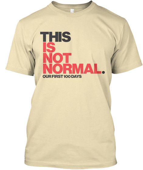 This Is Not Normal. Our First 100 Days Cream T-Shirt Front