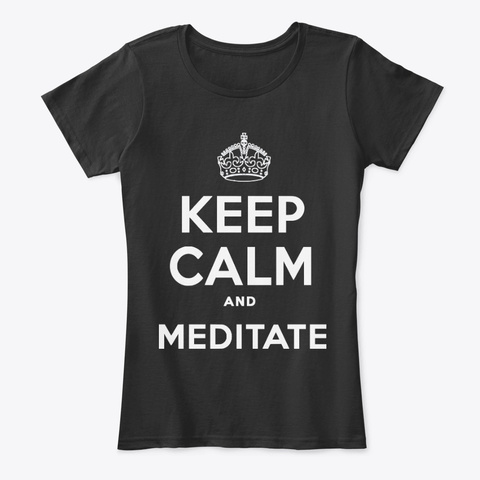 Keep Calm And Meditate  Black T-Shirt Front