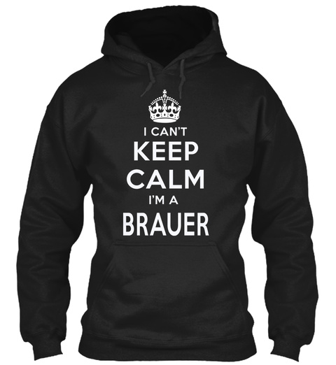 I Can't Keep Calm I Am Brauer Black T-Shirt Front