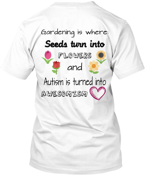 Gardening Is Where Seeds Turn Into Flowers White T-Shirt Back