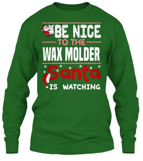 Be Nice To The Wax Molder Santa Is Watching Irish Green T-Shirt Front