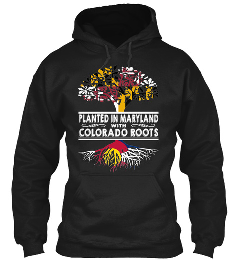 Planted In Maryland With Colorado Roots Black Sweatshirt Front