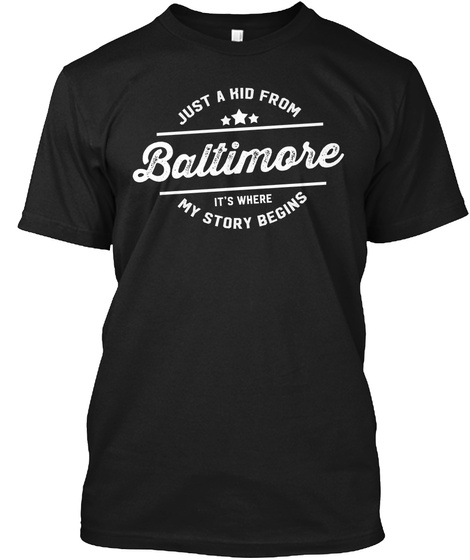 Just A Hid From Baltimore It's Where My Story Begins Black T-Shirt Front