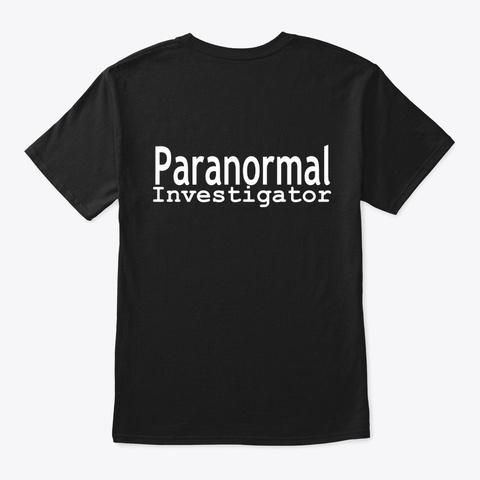 Paranormal Investigator Black T-Shirt Back