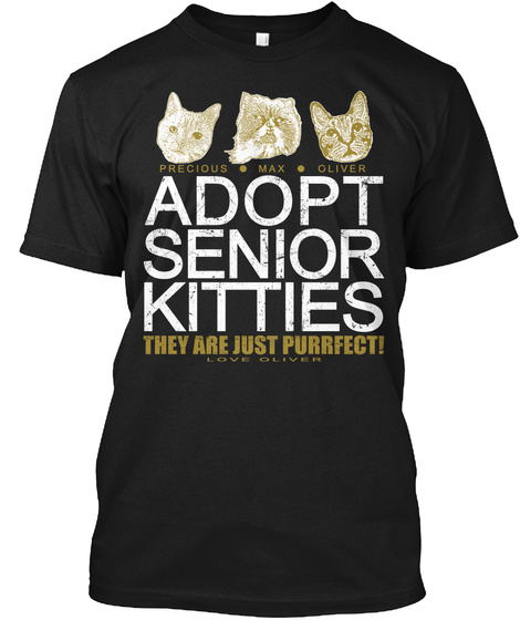 Adopt Senior Kitties They Are Just Purrfect !  Black T-Shirt Front
