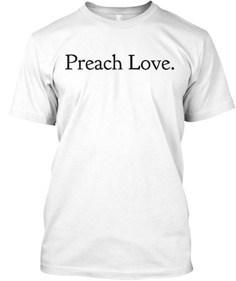 Preach Love. White T-Shirt Front