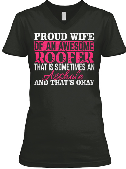 Proud Wife Of An Awesome Roofer That Is Sometimes And Asshole And That's Okay Black T-Shirt Front