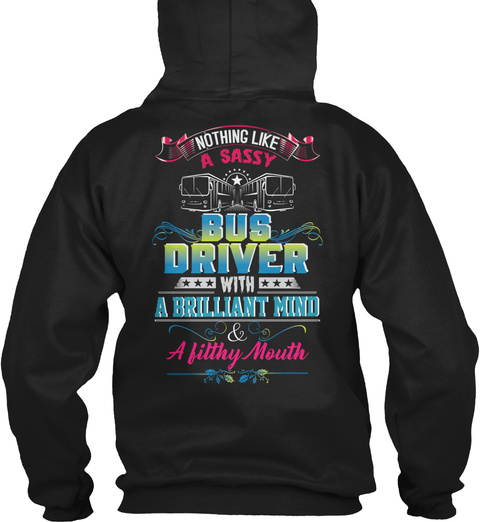Nothing Like A Sassy Bus Driver With A Brilliant Mind & A Fitthy Mouth Black T-Shirt Back