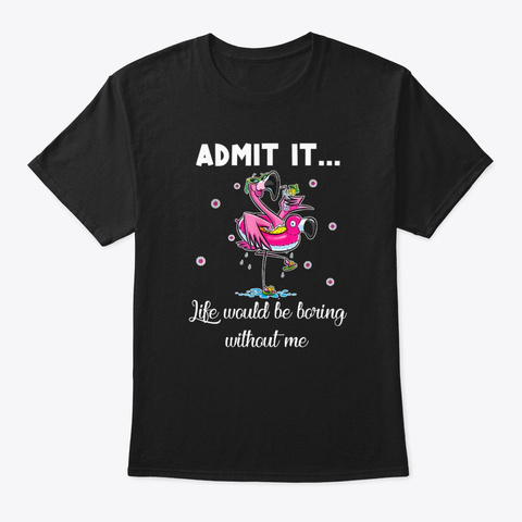Flamingo Admit It Life Would Be Boring Black T-Shirt Front
