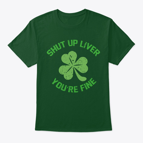 Shut Up Liver You're Fine Deep Forest T-Shirt Front