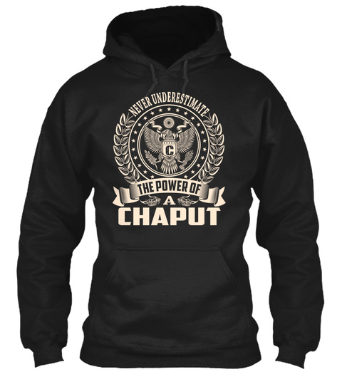 Never Underestimate The Power Of Chaput Black T-Shirt Front