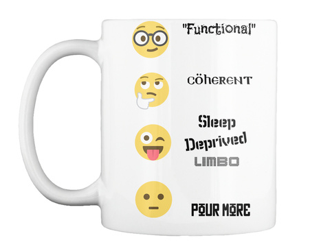 """""""Functional"""" Coherent Sleep Deprived Limbo Pour More White T-Shirt Front"""