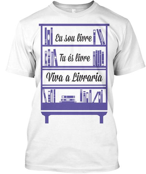 Eu Sou Livre Tu Es Livre Viva A Luvraria White T-Shirt Front