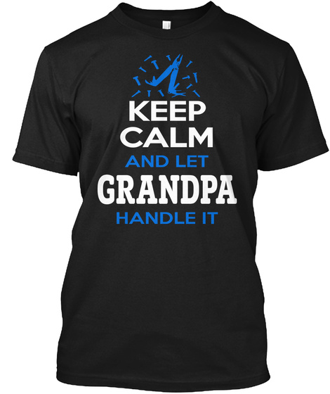 Keep Calm And Let Grandpa Handle It Black T-Shirt Front