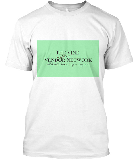 The Vine Vendor Network Collaborate Learn Inspire Empower White T-Shirt Front